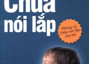 Chữa nói lắp – phòng và chữa nói lắp cho trẻ